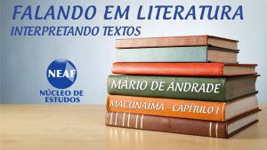 Falando em literatura - macunaíma I - Neaf