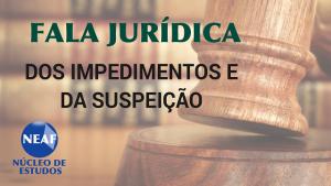 fala jurídica dos impedimentos e da suspeição - Neaf