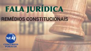 fala jurídica -remédios constitucionais - Neaf