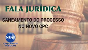 fala jurídica - saneamento no novo cpc - Neaf