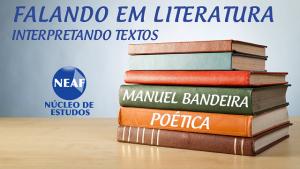 falando em literatura - manoel Bandeira II - Neaf