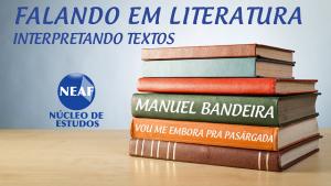 Falando em literatura - Manuel Bandeira III - Neaf