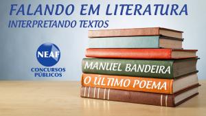 falando em literatura - manuel bandeira - último poema - Neaf
