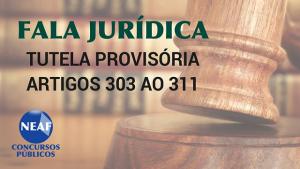 ala jurídica - tutela provisória art. 303 ao 311 - Neaf