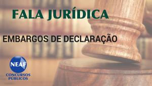fala jurídica - embargos de declaração - blog Neaf