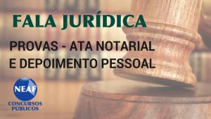 Fala jurídica -provas ata notorial e depoimento pessoal - blog Neaf