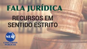 fala jurídica - recursos em sentido estriro - blog Neaf