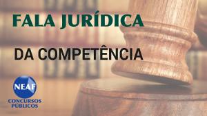 fala jurídica - da competência - blog Neaf